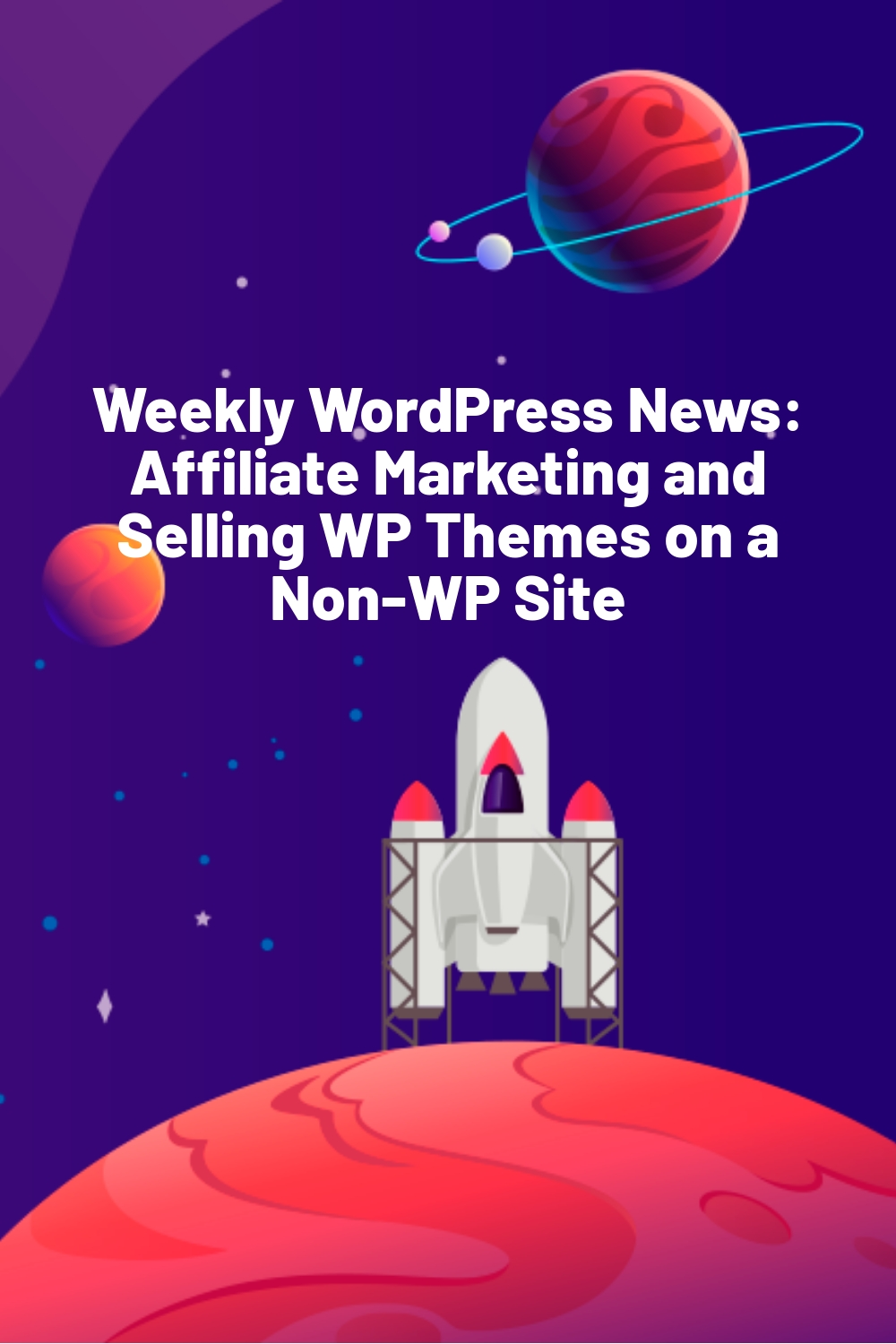 Weekly WordPress News: Affiliate Marketing and Selling WP Themes on a Non-WP Site