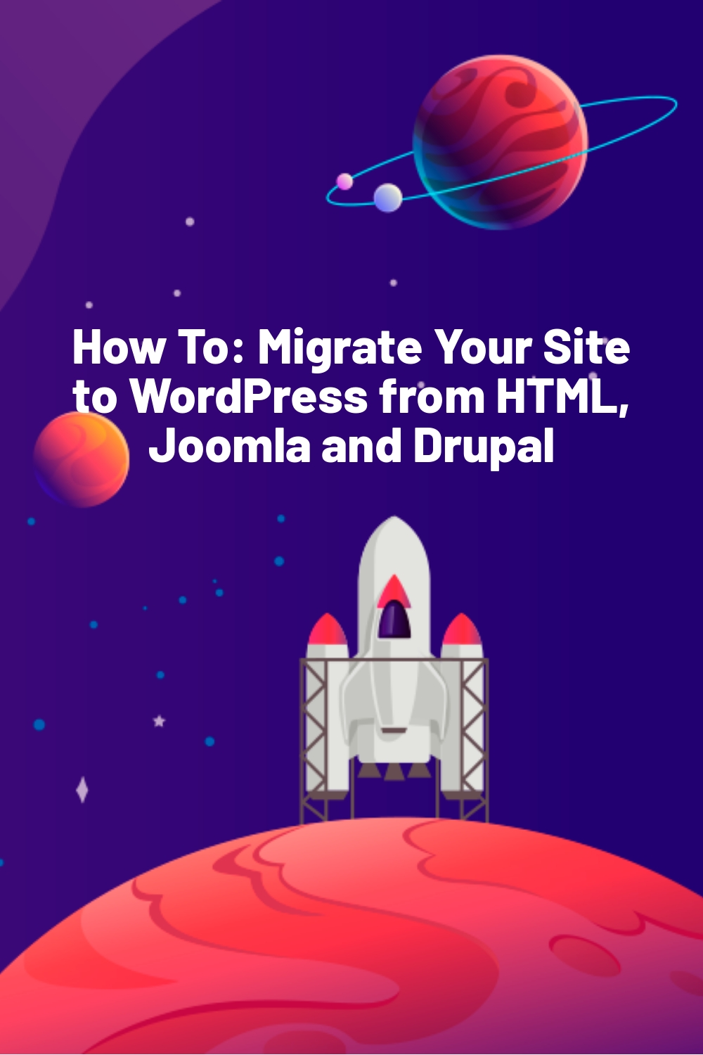 How To: Migrate Your Site to WordPress from HTML, Joomla and Drupal