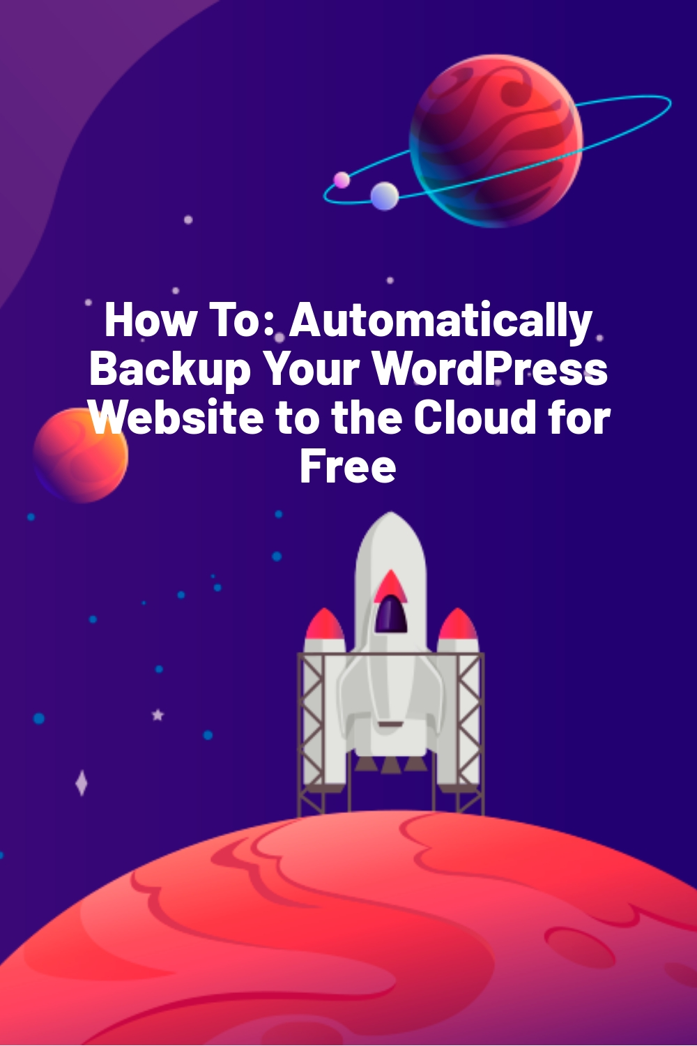 How To: Automatically Backup Your WordPress Website to the Cloud for Free