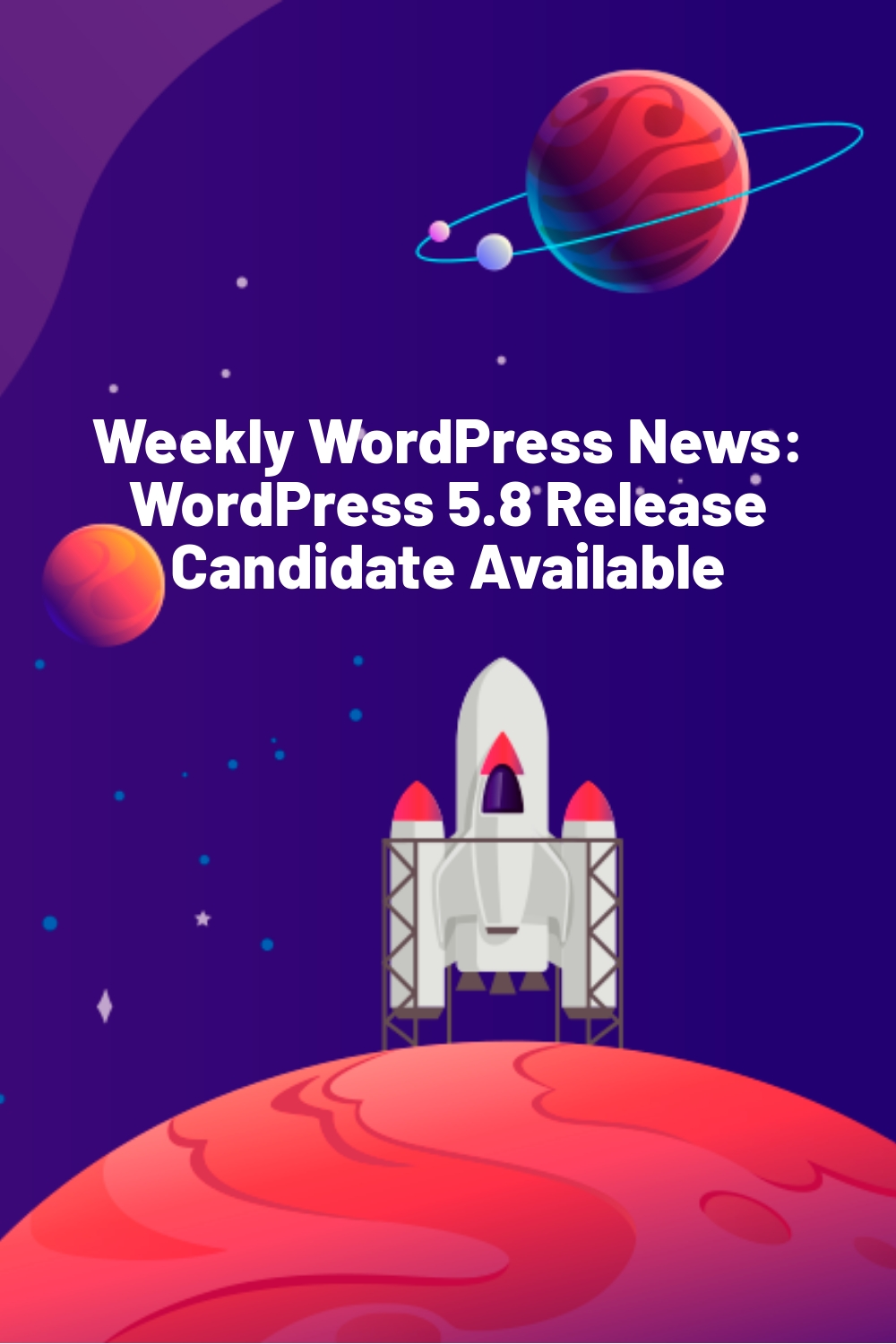 Weekly WordPress News: WordPress 5.8 Release Candidate Available