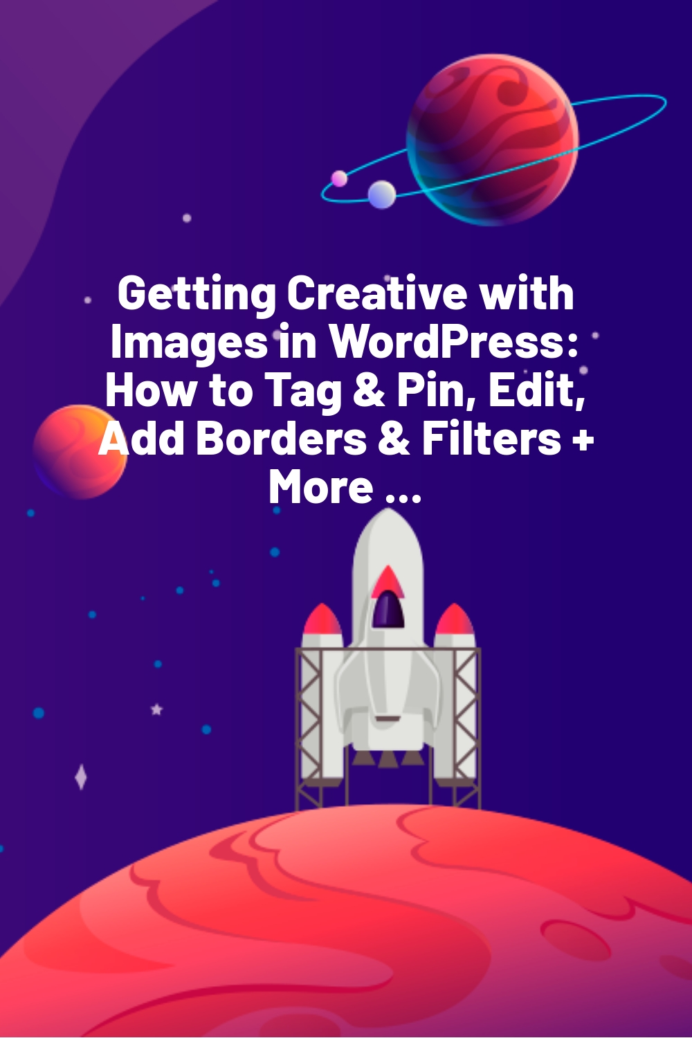 Getting Creative with Images in WordPress: How to Tag & Pin, Edit, Add Borders & Filters + More …