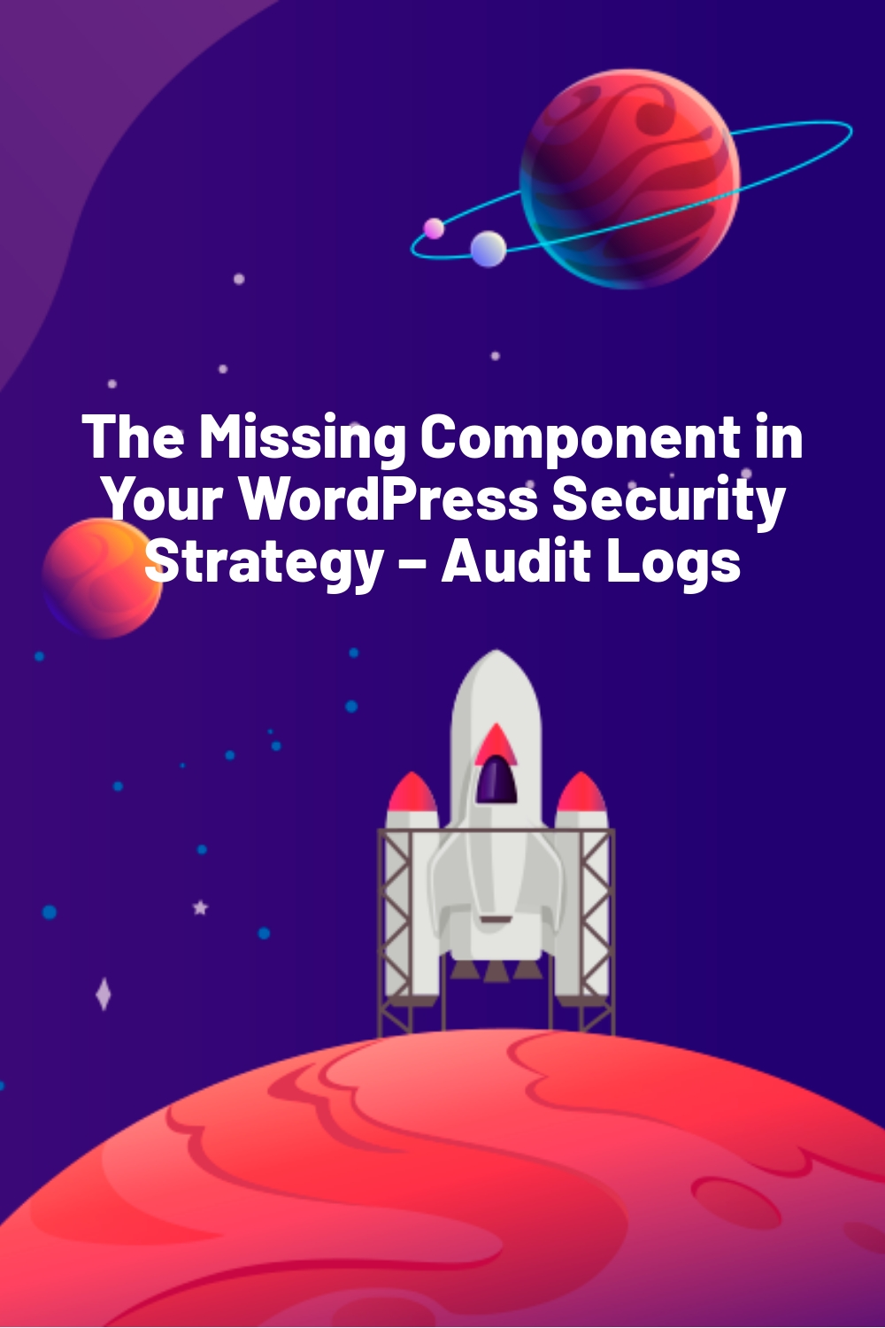 The Missing Component in Your WordPress Security Strategy – Audit Logs