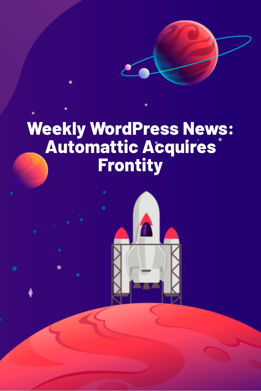 Weekly WordPress News:  Automattic Acquires Frontity
