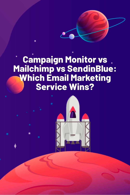 Campaign Monitor vs Mailchimp vs SendinBlue: Which Email Marketing Service Wins?