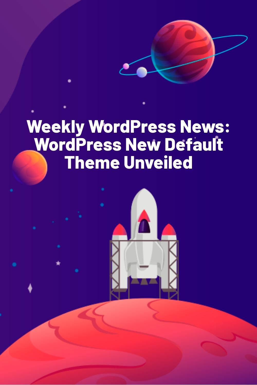 Weekly WordPress News: WordPress New Default Theme Unveiled